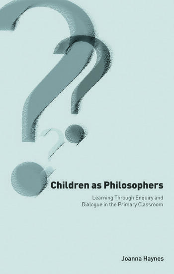 Children as Philosophers Learning Through Enquiry and Dialogue in the Primary Classroom book cover