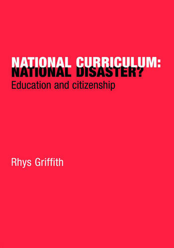 National Curriculum: National Disaster? Education and Citizenship book cover