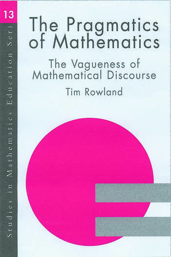The Pragmatics of Mathematics Education Vagueness and Mathematical Discourse book cover