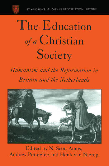 The Education of a Christian Society Humanism and the Reformation in Britain and the Netherlands book cover