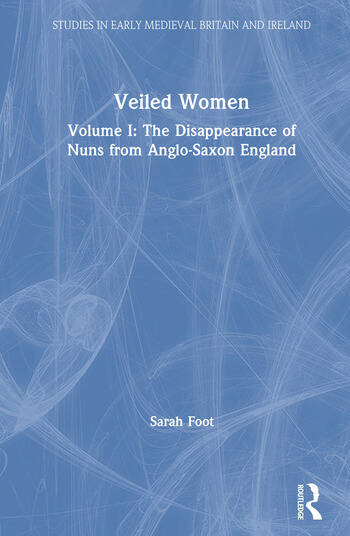 Veiled Women Volume I: The Disappearance of Nuns from Anglo-Saxon England book cover