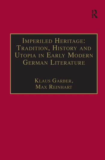 Imperiled Heritage: Tradition, History and Utopia in Early Modern German Literature Selected Essays by Klaus Garber book cover