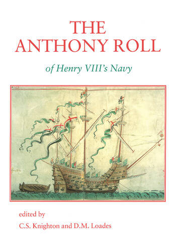 The Anthony Roll of Henry VIII's Navy Pepys Library 2991 and British Library Add MS 22047 with Related Material book cover