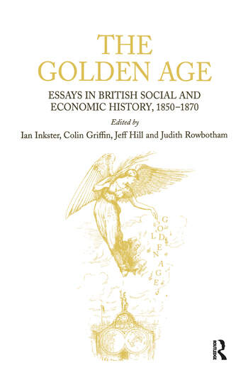 The Golden Age Essays in British Social and Economic History, 1850–1870 book cover