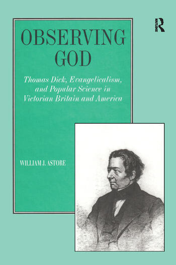 Observing God Thomas Dick, Evangelicalism, and Popular Science in Victorian Britain and America book cover