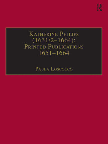 Katherine Philips (1631/2–1664): Printed Publications 1651–1664 Printed Writings 1641–1700: Series II, Part Three, Volume 1 book cover