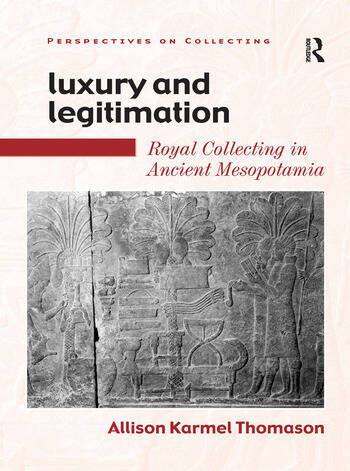 Luxury and Legitimation Royal Collecting in Ancient Mesopotamia book cover