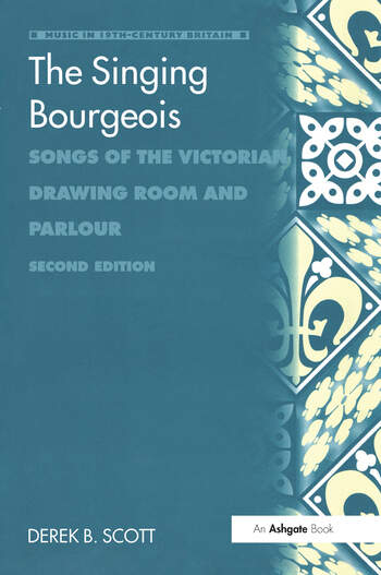 The Singing Bourgeois Songs of the Victorian Drawing Room and Parlour book cover