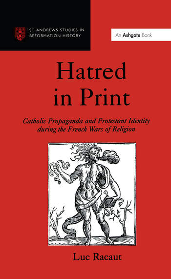 Hatred in Print Catholic Propaganda and Protestant Identity During the French Wars of Religion book cover