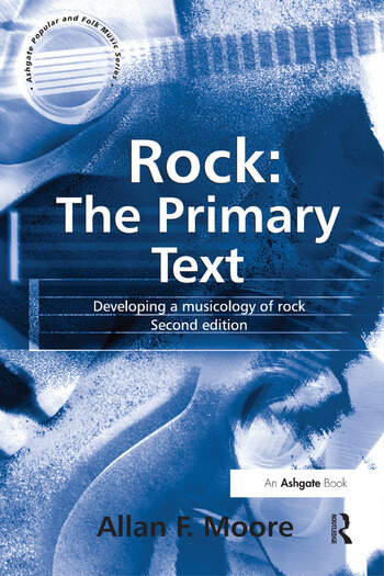 Rock: The Primary Text Developing a Musicology of Rock book cover