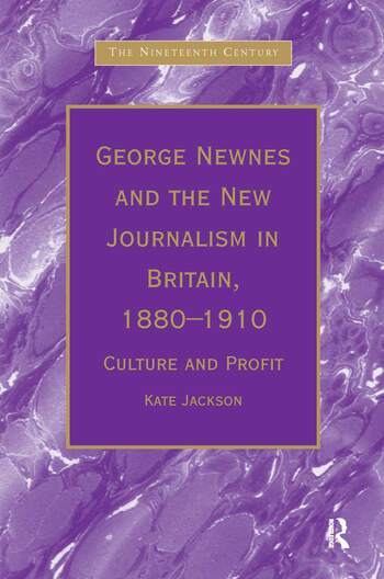 George Newnes and the New Journalism in Britain, 1880–1910 Culture and Profit book cover