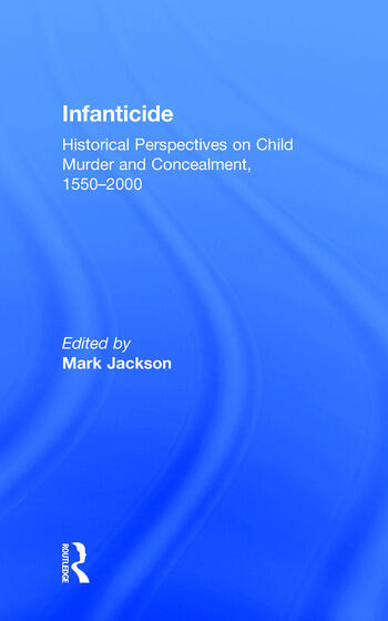 Infanticide Historical Perspectives on Child Murder and Concealment, 1550–2000 book cover