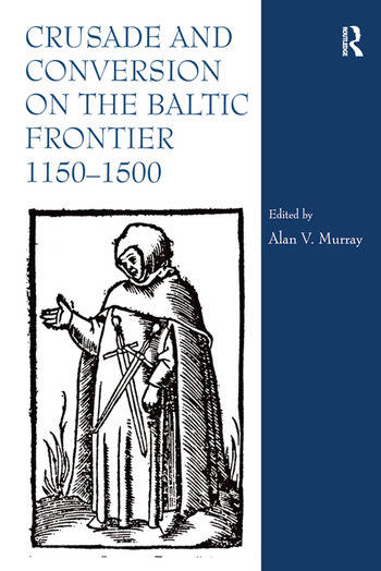 Crusade and Conversion on the Baltic Frontier 1150–1500 book cover
