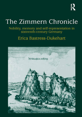 The Zimmern Chronicle Nobility, Memory, and Self-Representation in Sixteenth-Century Germany book cover
