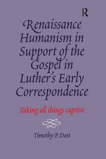 Renaissance Humanism in Support of the Gospel in Luther's Early Correspondence Taking All Things Captive book cover