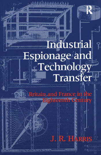 Industrial Espionage and Technology Transfer Britain and France in the 18th Century book cover