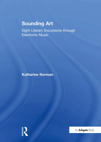 Sounding Art Eight Literary Excursions through Electronic Music book cover