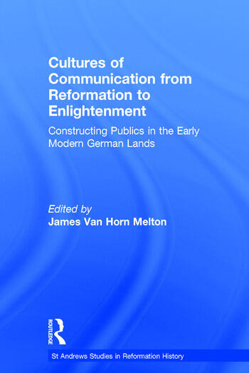 Cultures of Communication from Reformation to Enlightenment Constructing Publics in the Early Modern German Lands book cover