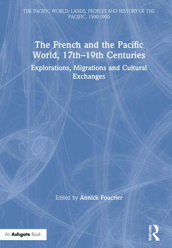 The French and the Pacific World, 17th–19th Centuries Explorations, Migrations and Cultural Exchanges book cover