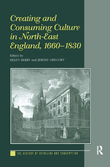 Creating and Consuming Culture in North-East England, 1660–1830 book cover