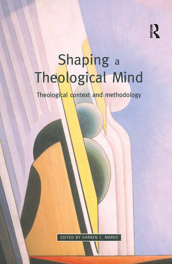 Shaping a Theological Mind Theological Context and Methodology book cover