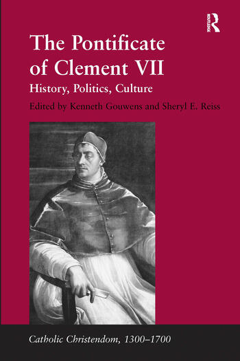 The Pontificate of Clement VII History, Politics, Culture book cover