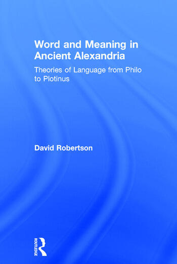 Word and Meaning in Ancient Alexandria Theories of Language from Philo to Plotinus book cover