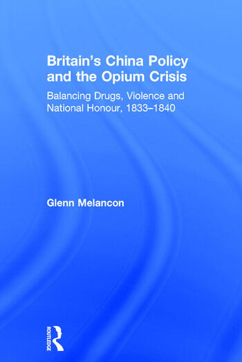 Britain's China Policy and the Opium Crisis Balancing Drugs, Violence and National Honour, 1833–1840 book cover