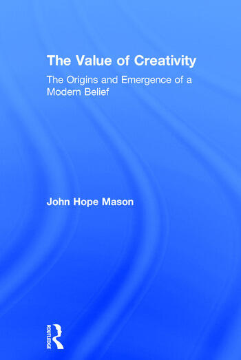 The Value of Creativity The Origins and Emergence of a Modern Belief book cover