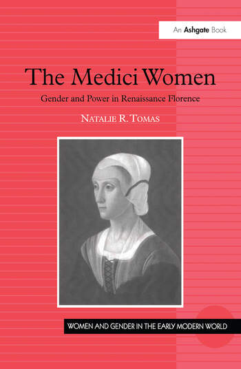 The Medici Women Gender and Power in Renaissance Florence book cover