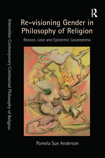 Re-visioning Gender in Philosophy of Religion Reason, Love and Epistemic Locatedness book cover