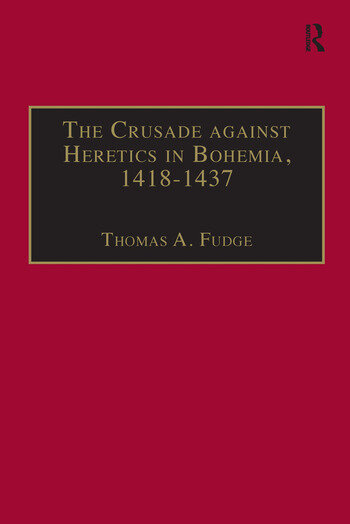 The Crusade against Heretics in Bohemia, 1418–1437 Sources and Documents for the Hussite Crusades book cover
