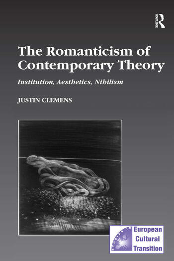The Romanticism of Contemporary Theory Institution, Aesthetics, Nihilism book cover