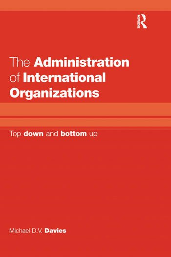 The Administration of International Organizations Top Down and Bottom Up book cover