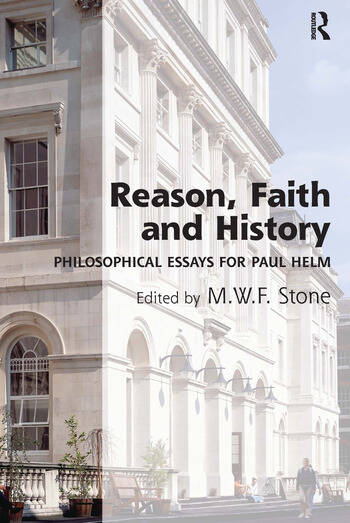 Reason, Faith and History Philosophical Essays for Paul Helm book cover