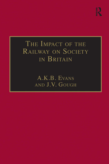 The Impact of the Railway on Society in Britain Essays in Honour of Jack Simmons book cover