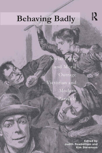 Behaving Badly Social Panic and Moral Outrage - Victorian and Modern Parallels book cover