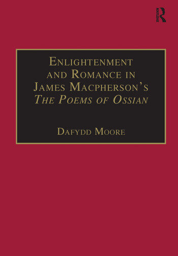 Enlightenment and Romance in James Macpherson's The Poems of Ossian Myth, Genre and Cultural Change book cover