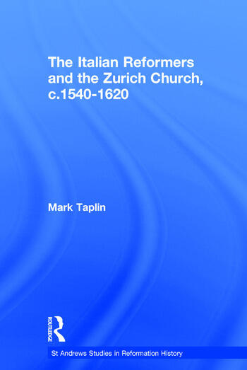 The Italian Reformers and the Zurich Church, c.1540-1620 book cover