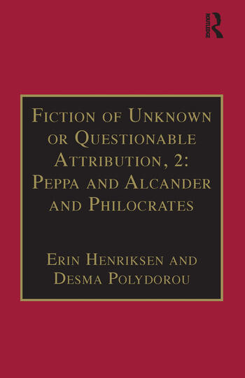 Fiction of Unknown or Questionable Attribution, 2: Peppa and Alcander and Philocrates Printed Writings 1641–1700: Series II, Part Three, Volume 10 book cover
