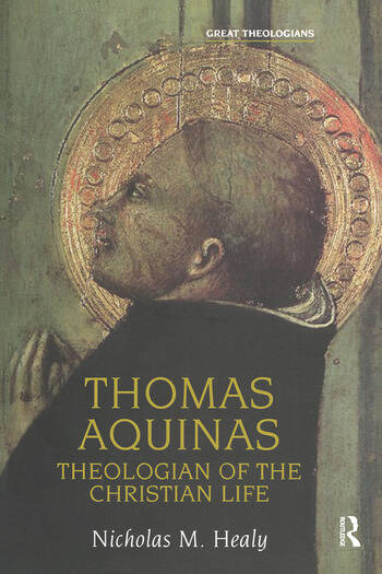 Thomas Aquinas Theologian of the Christian Life book cover