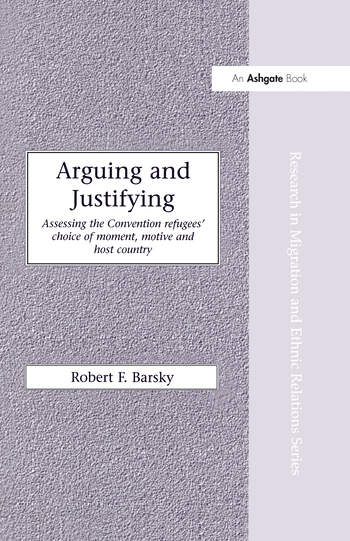 Arguing and Justifying Assessing the Convention Refugees' Choice of Moment, Motive and Host Country book cover