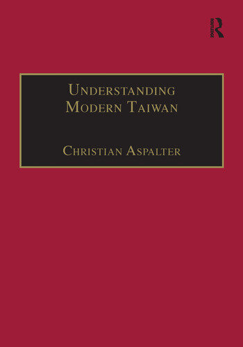 Understanding Modern Taiwan Essays in Economics, Politics and Social Policy book cover
