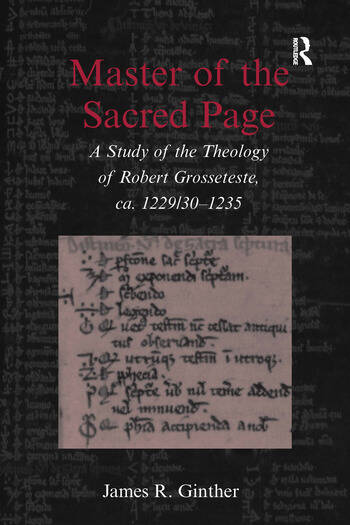 Master of the Sacred Page A Study of the Theology of Robert Grosseteste, ca. 1229/30 – 1235 book cover