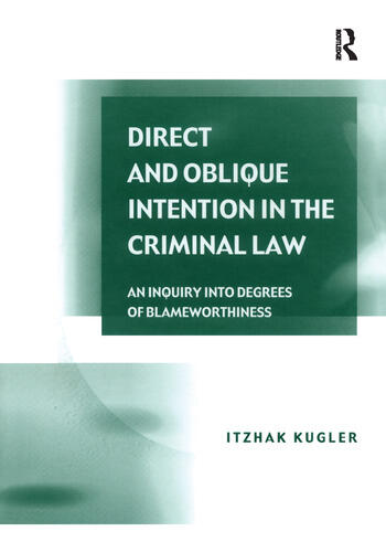 Direct and Oblique Intention in the Criminal Law An Inquiry into Degrees of Blameworthiness book cover