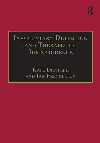 Involuntary Detention and Therapeutic Jurisprudence International Perspectives on Civil Commitment book cover