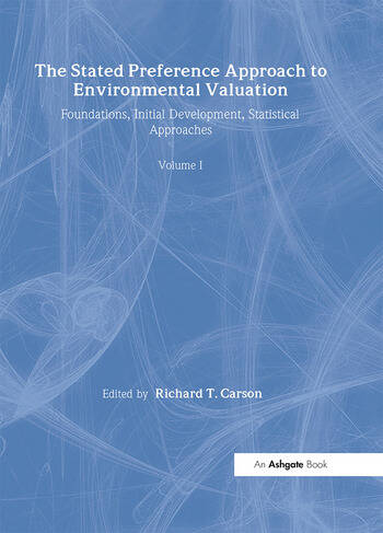 The Stated Preference Approach to Environmental Valuation, Volumes I, II and III Volume I: Foundations, Initial Development, Statistical Approaches Volume II:Conceptual and Empirical Issues Volume III: Applications: Benefit-Cost Analysis and Natural Resource Damage Assessment book cover