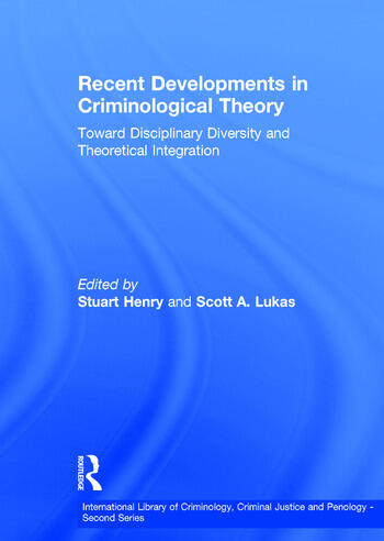 Recent Developments in Criminological Theory Toward Disciplinary Diversity and Theoretical Integration book cover