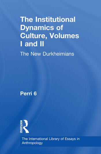 The Institutional Dynamics of Culture, Volumes I and II The New Durkheimians book cover