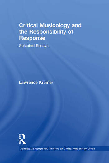 Critical Musicology and the Responsibility of Response Selected Essays book cover